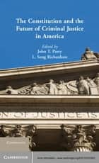 The Constitution and the Future of Criminal Justice in America ebook by John T. Parry,L. Song Richardson