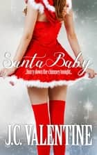 Santa Baby ebook by J.C. Valentine