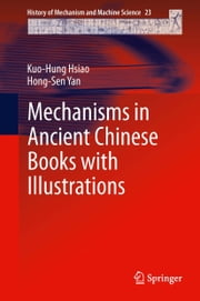 Mechanisms in Ancient Chinese Books with Illustrations ebook by Kuo-Hung Hsiao,Hong-Sen Yan