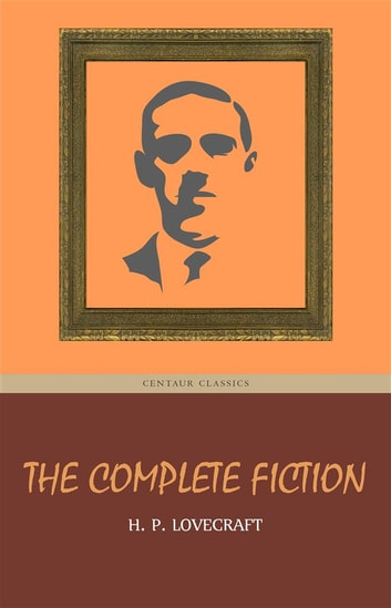 H. P. Lovecraft: The Complete Fiction eBook by H. P. Lovecraft