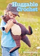 Huggable Crochet ebook by Christine Lucas