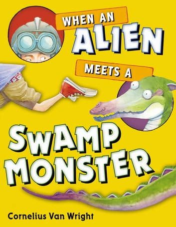 When an Alien Meets a Swamp Monster ebook by Cornelius Van Wright