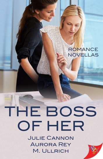 The Boss of Her: Office Romance Novellas eBook by Julie Cannon,Aurora Rey,M. Ullrich