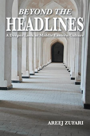 Beyond the Headlines - A Deeper Look at Middle Eastern Culture ebook by Areej Zufari