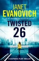 Twisted Twenty-Six - The No.1 New York Times bestseller! ebook by Janet Evanovich