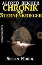 Chronik der Sternenkrieger 2 - Sieben Monde - Science Fiction Abenteuer ebook by Alfred Bekker