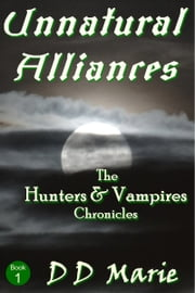 Unnatural Alliances (Hunters and Vampires: Book 1) ebook by DD Marie