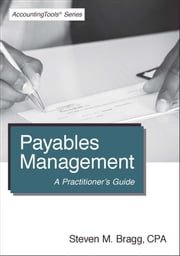 Payables Management - A Practitioner's Guide ebook by Steven Bragg