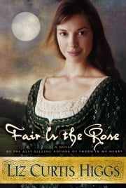 Fair Is the Rose ebook by Liz Curtis Higgs
