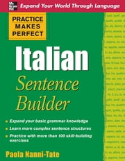Practice Makes Perfect Italian Sentence Builder ebook by Paola Nanni-Tate