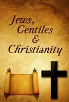 Jews, Gentiles, and Christianity ebook by Dan Blackwelder