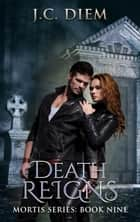 Death Reigns - Mortis Vampire Series, #9 ebook by J.C. Diem