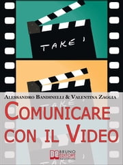 Comunicare con il Video ebook by Alessandro Bandinelli & Valentina Zaggia