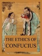 The Ethics of Confucius ebook by
