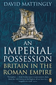 AN Imperial Possession - Britain in the Roman Empire, 54 BC - AD 409 ebook by David Mattingly