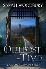 Outpost in Time (The After Cilmeri Series) ebook by Sarah Woodbury