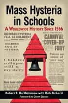 Mass Hysteria in Schools - A Worldwide History Since 1566 ebook by Robert E. Bartholomew, Bob Rickard