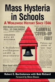 Mass Hysteria in Schools - A Worldwide History Since 1566 ebook by Robert E. Bartholomew