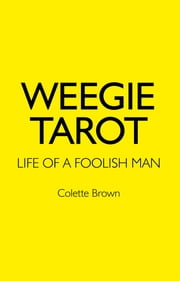 Weegie Tarot - Life of a Foolish Man ebook by Colette Brown