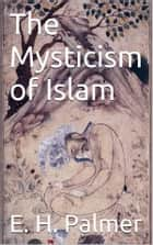 The mysticism of Islam ebook by E.h.palmer