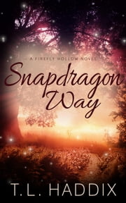Snapdragon Way - Firefly Hollow, #8 ebook by T. L. Haddix