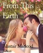 From This Earth ebook by Alastair Macleod