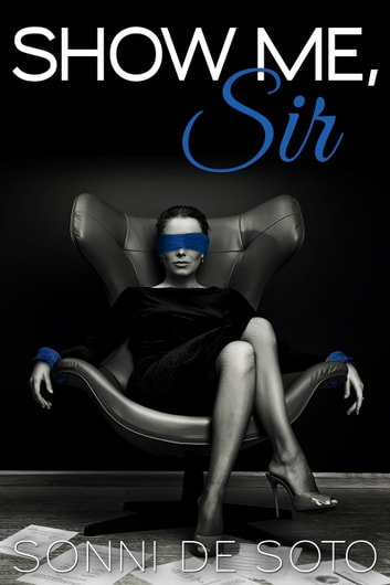 Show Me, Sir ebook by Sonni de Soto