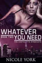 Whatever You Need - (A Chicago Mafia Syndicate) ebook by Nicole York