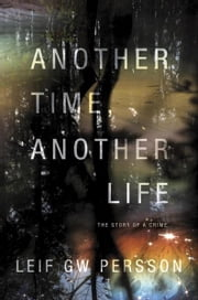 Another Time, Another Life - The Story of a Crime (2) ebook by Leif GW Persson