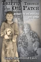 Trippin' Through the Oil Patch: A Boy Remembers His Dad ebook by Gayle Lain