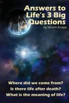 Answers to Life's 3 Big Questions ebook by Steven Knapp