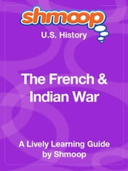 Shmoop US History Guide: The French & Indian War ebook by Shmoop