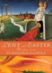 Lent and Easter Wisdom From St. Ignatius of Loyola ebook by The Maryland Province of the Society of Jesus