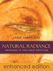 Natural Radiance - Awakening to Your Great Perfection ebook by Lama Surya Das