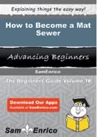 How to Become a Mat Sewer ebook by Rueben Stuart