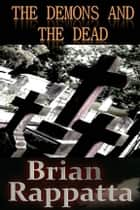 The Demons and the Dead ebook by Brian Rappatta