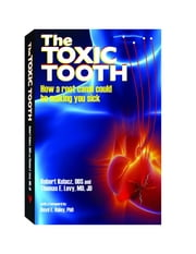 The Toxic Tooth - How a root canal could be making you sick ebook by DDS Robert Kulacz, MD JD Levy