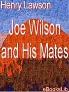 Joe Wilson and His Mates ebook by Henry Lawson