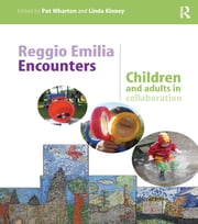 Reggio Emilia Encounters - Children and adults in collaboration ebook by Pat Wharton,Linda Kinney