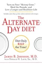 "The Alternate-Day Diet: Turn on Your ""Skinny Gene,"" Shed the Pounds, and Live a Longer and HealthierLife - Turn on Your ""Skinny Gene,"" Shed the Pounds, and Live a Longer and HealthierLife ebook by James B. Johnson, M.D., Donald R. Laub Sr.,..."