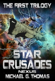 Star Crusades Nexus: The First Trilogy (Books 1-3) ebook by Michael G. Thomas