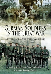 German Soldiers in the Great War - Letters and Eye Witness Accounts ebook by Ulrich, Bernd