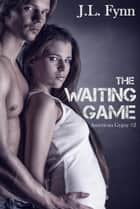 The Waiting Game ebook by J.L. Fynn