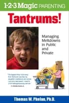 Tantrums! - Managing Meltdowns in Public and Private ebook by Thomas Phelan