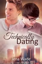 Technically Dating ebook by Jena Wade