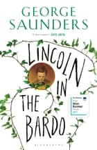 Lincoln in the Bardo - SHORTLISTED FOR THE MAN BOOKER PRIZE 2017 ebook by George Saunders