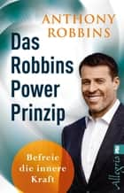 Das Robbins Power Prinzip - Befreie die innere Kraft ebook by Anthony Robbins