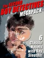 The Second Boy Detectives MEGAPACK® - 6 Classic Novels with Boy Sleuths ebook by George A. Warren, Van Powell, Charles Coombs,...