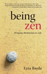 Being Zen: Bringing Meditation to Life ebook by Ezra Bayda