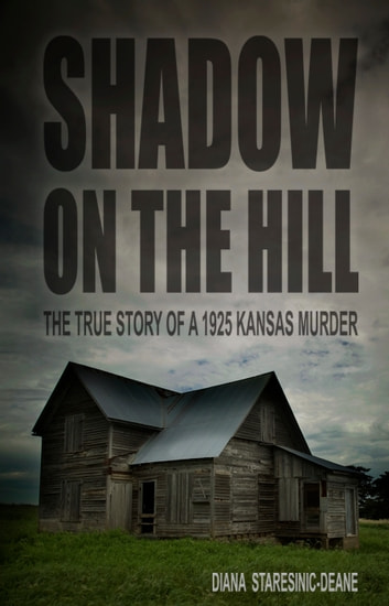 Shadow On the Hill: The True Story of a 1925 Kansas Murder ebook by Diana Staresinic-Deane